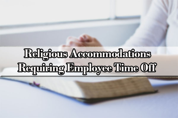 Religious Accommodations Requiring Employee Time Off
