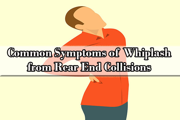 Common Symptoms of Whiplash from Rear End Collisions
