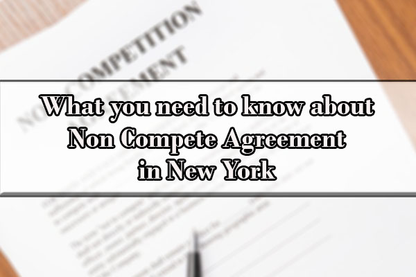 What You Need To Know About Non Compete Agreement In New York