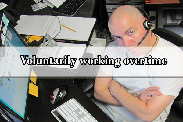 Voluntarily working overtime