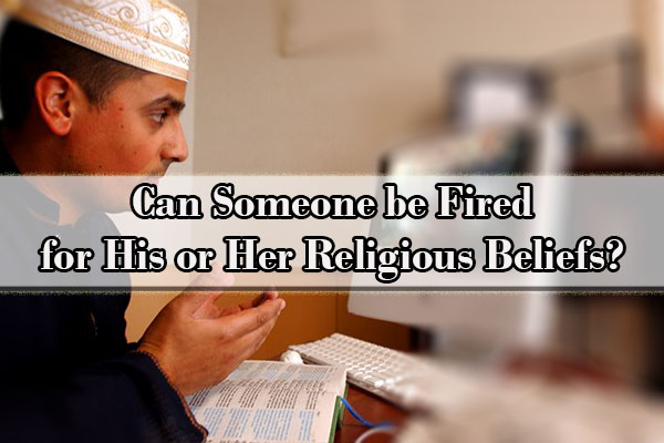 Can Someone be Fired for His or Her Religious Beliefs?