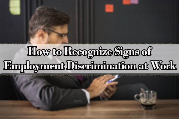 How to Recognize Signs of Employment Discrimination at Work