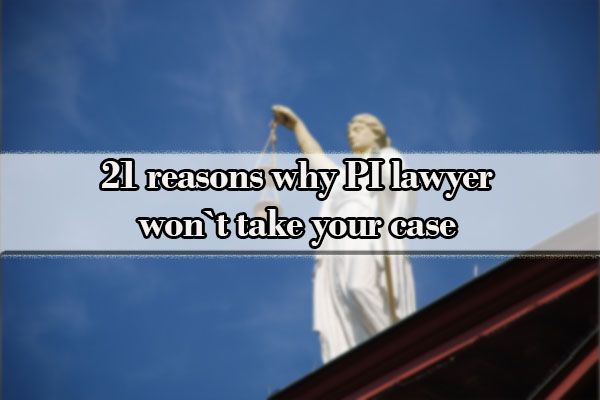 21 reasons why PI lawyer won`t take your case