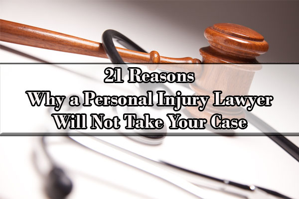21 Reasons Why a Personal Injury Lawyer Will Not Take Your Case