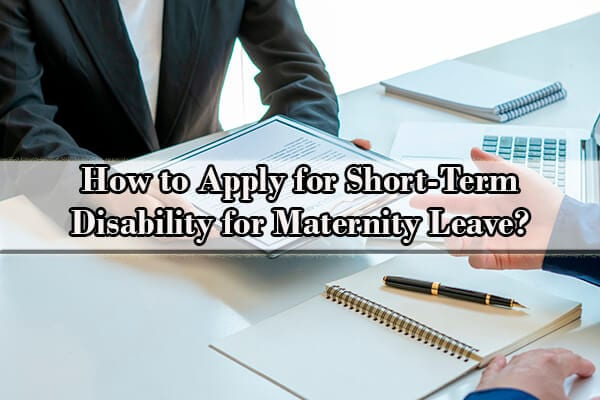 how to apply for short term disability for maternity leave