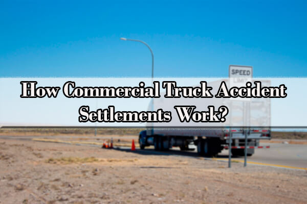 Your Guide to Compensation Involving Truck Accidents