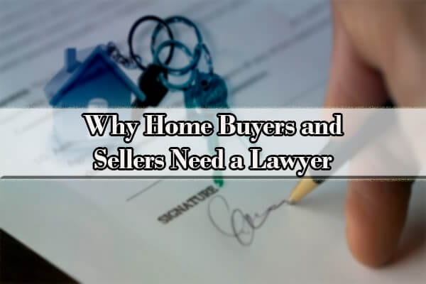 Why Home Buyers and Sellers Need a Lawyer