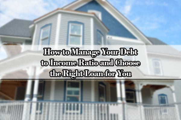 How to Manage Your Debt to Income Ratio and Choose the Right Loan for You