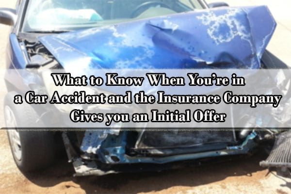 What to Know When You're in a Car Accident and the Insurance Company Gives you an Initial Offer