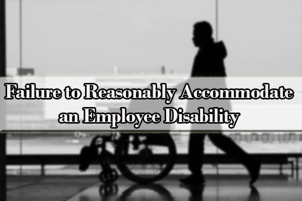 Failure to Reasonably Accommodate an Employee Disability