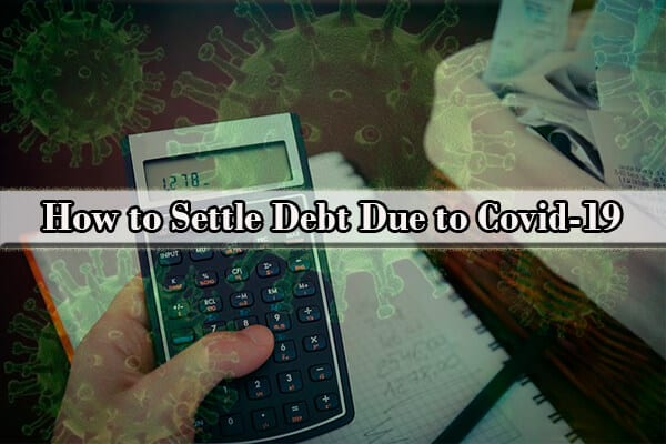 How to Settle Debt Due to Covid-19