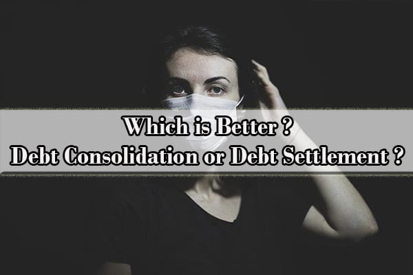 Which Is Better Debt Consolidation or Debt Settlement?