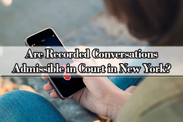 are recorded conversations admissible in court in new york