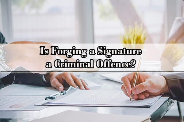is forging a signature a criminal offence