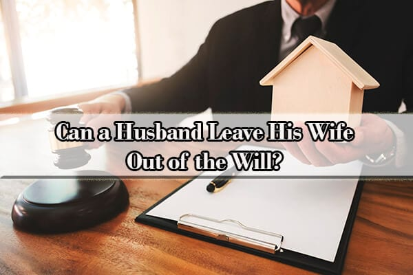 can husband leave wife out of will