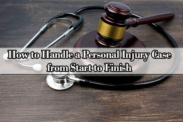 how to handle a personal injury case from start to finish