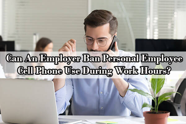 Can An Employer Ban Personal Employee Cell Phone Use During Work Hours?