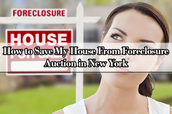 how to save my house from foreclosure auction