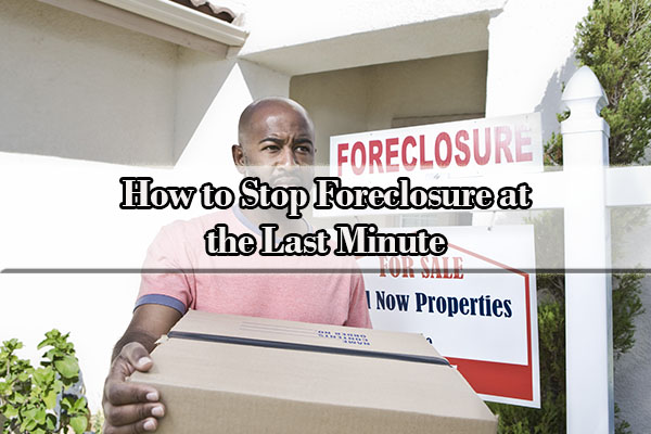 ways to stop foreclosure immediately